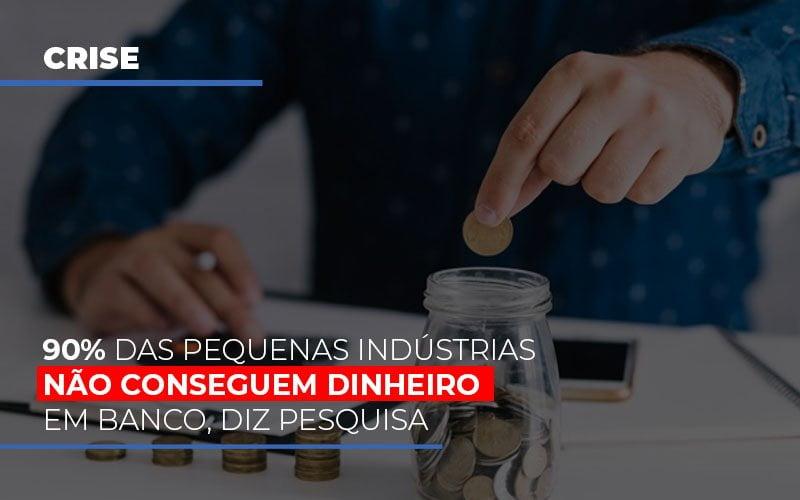 90 Das Pequenas Industrias Nao Conseguem Dinheiro Em Banco Diz Pesquisa - Contabilidade Em Campinas | JL Ramos Contabilidade Digital
