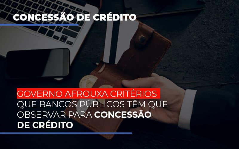Governo Afrouxa Critérios Que Bancos Públicos Têm Que Observar Para Concessão De Crédito