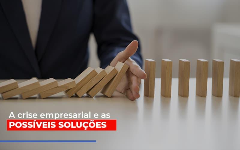 A Crise Empresarial E As Possiveis Solucoes - Contabilidade Em Campinas | JL Ramos Contabilidade Digital