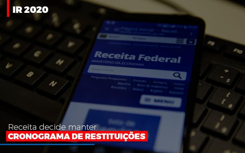Ir 2020 Receita Federal Decide Manter Cronograma De Restituicoes - Contabilidade Em Campinas | JL Ramos Contabilidade Digital