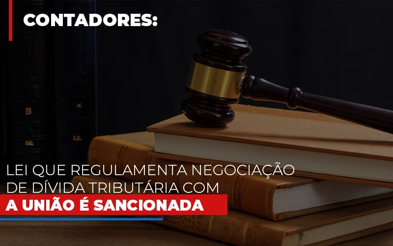 Lei Que Regulamenta Negociacao De Divida Tributaria Com A Uniao E Sancionada - Contabilidade Em Campinas   JL Ramos Contabilidade Digital
