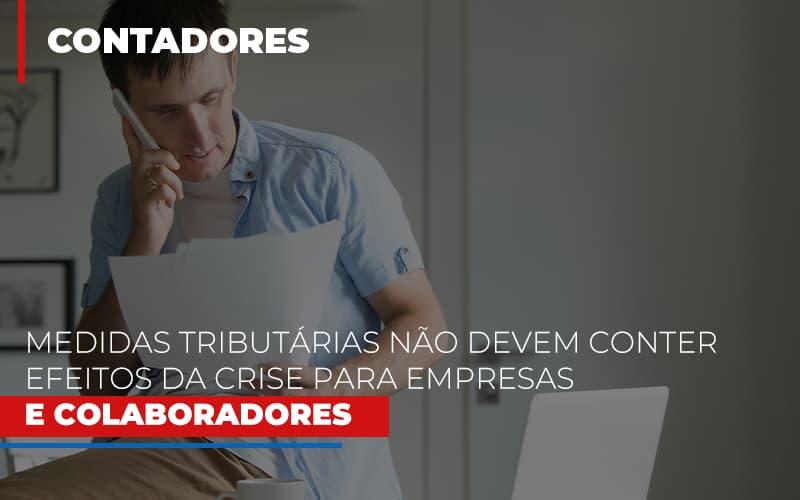 Medidas Tributarias Nao Devem Conter Efeitos Da Crise Para Empresas E Colaboradores - Contabilidade Em Campinas | JL Ramos Contabilidade Digital
